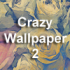 Crazy Wallpaper 2